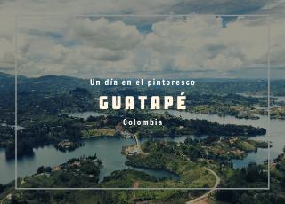 un día en Guatapé